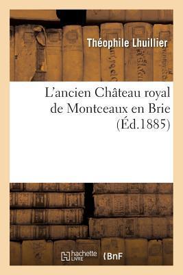 L'Ancien Chateau Royal de Montceaux en Brie