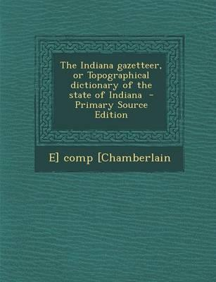 The Indiana Gazetteer, or Topographical Dictionary of the State of Indiana