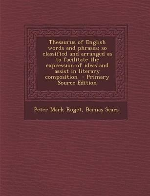 Thesaurus of English Words and Phrases; So Classified and Arranged as to Facilitate the Expression of Ideas and Assist in Literary Composition