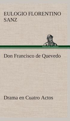 Don Francisco de Quevedo Drama en Cuatro Actos