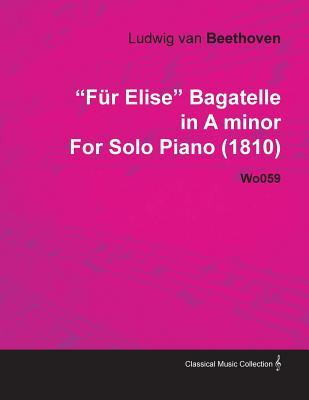 F R Elise Bagatelle in a Minor by Ludwig Van Beethoven for Solo Piano (1810) Wo059