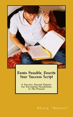 Remix Possible, Rewrite Your Success