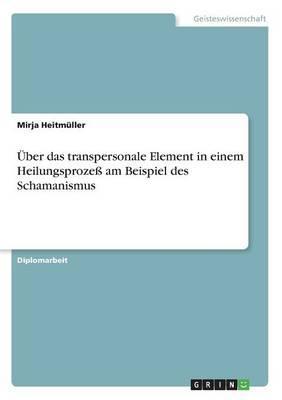 Über das transpersonale Element in einem Heilungsprozeß am Beispiel des Schamanismus