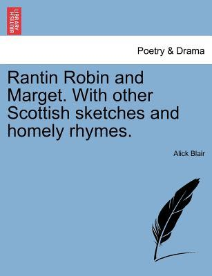 Rantin Robin and Marget. With other Scottish sketches and homely rhymes.