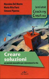 Creare soluzioni. Un metodo innovativo per inventarsi la vita. Con 65 carte