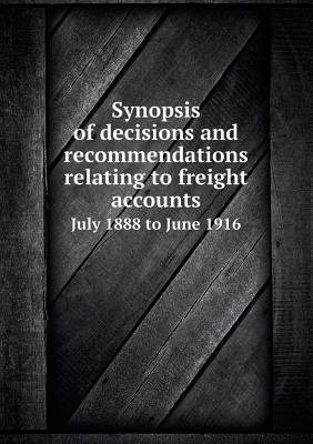 Synopsis of Decisions and Recommendations Relating to Freight Accounts July 1888 to June 1916