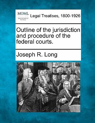 Outline of the Jurisdiction and Procedure of the Federal Courts.