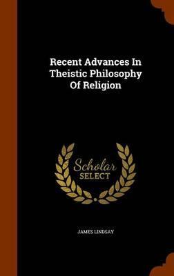 Recent Advances in Theistic Philosophy of Religion