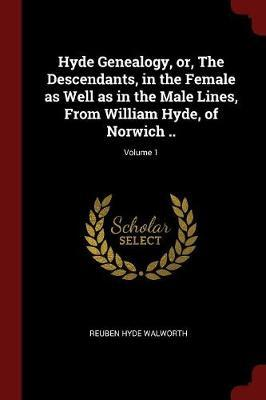 Hyde Genealogy, Or, the Descendants, in the Female as Well as in the Male Lines, from William Hyde, of Norwich ..; Volume 1