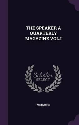 The Speaker a Quarterly Magazine Vol.I