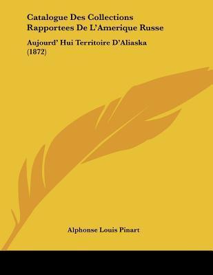 Catalogue Des Collections Rapportees de L'Amerique Russe