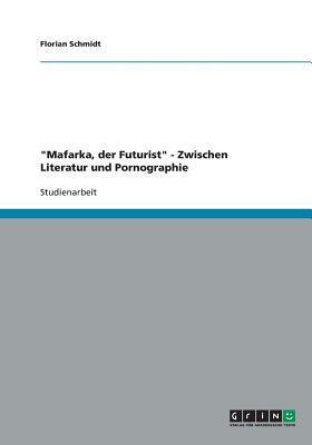 """""""Mafarka, der Futurist"""" - Zwischen Literatur und Pornographie"""