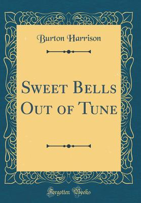 Sweet Bells Out of Tune (Classic Reprint)