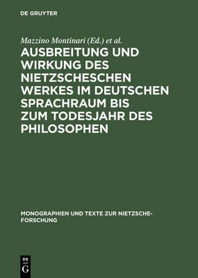 Ausbreitung Und Wirkung Des Nietzscheschen Werkes Im Deutschen Sprachraum Bis Zum Todesjahr Des Philosophen