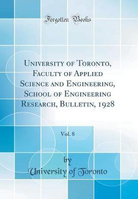 University of Toronto, Faculty of Applied Science and Engineering, School of Engineering Research, Bulletin, 1928, Vol. 8 (Classic Reprint)