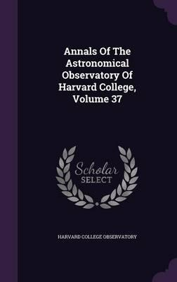 Annals of the Astronomical Observatory of Harvard College, Volume 37