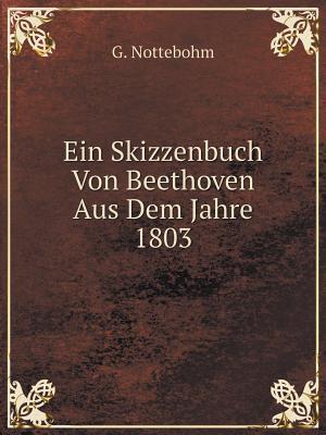 Ein Skizzenbuch Von Beethoven Aus Dem Jahre 1803
