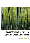 The Reconstruction of the New Colonies Under Lord Milner