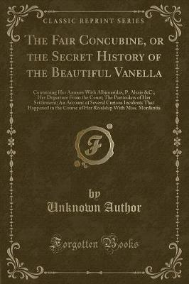 The Fair Concubine, or the Secret History of the Beautiful Vanella