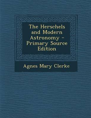 The Herschels and Modern Astronomy - Primary Source Edition