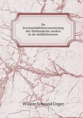 de Levensmiddelenvoorziening Der Hollandsche Steden in de Middeleeuwen
