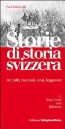 Storie di storia svizzera. tra miti, racconti, eroi, leggende
