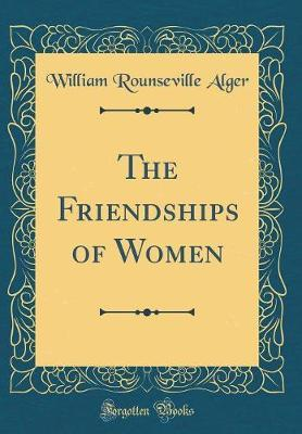 The Friendships of Women (Classic Reprint)