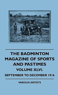 The Badminton Magazine of Sports and Pastimes - Volume XLVI. - September to December 1916