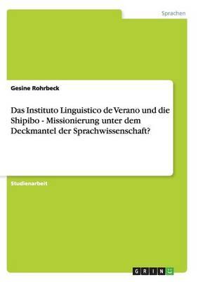 Das Instituto Linguistico de Verano und die Shipibo - Missionierung unter dem Deckmantel der Sprachwissenschaft?