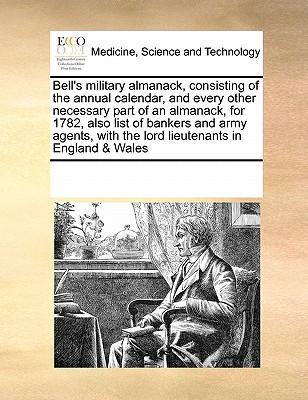 Bell's Military Almanack, Consisting of the Annual Calendar, and Every Other Necessary Part of an Almanack, for 1782, Also List of Bankers and Army Agents, with the Lord Lieutenants in England & Wales