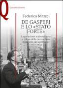 De Gasperi e lo «Stato forte». Legislazione antitotalitaria e difesa della democrazia negli anni del centrismo (1950-1952)