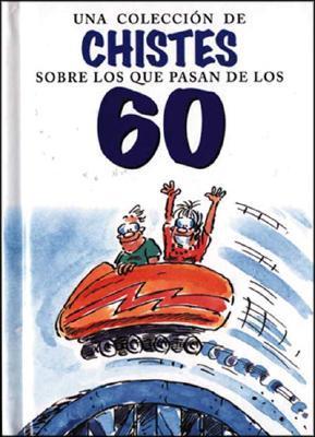 Una Coleccion De Chistes Sobre Los Que Pasan De Los 60 / A Jubilee of Over 60's Jokes