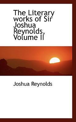 The Literary Works of Sir Joshua Reynolds