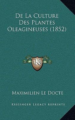 de La Culture Des Plantes Oleagineuses (1852)