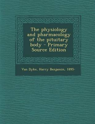 The Physiology and Pharmacology of the Pituitary Body - Primary Source Edition