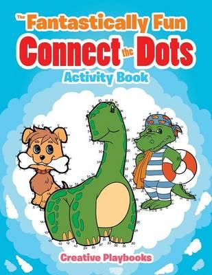 The Fantastically Fun Connect the Dots Activity Book