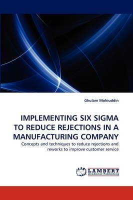 IMPLEMENTING SIX SIGMA TO REDUCE REJECTIONS IN A MANUFACTURING COMPANY
