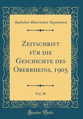 Zeitschrift für die Geschichte des Oberrheins, 1905, Vol. 20 (Classic Reprint)