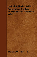 Lyrical Ballads - With Pastoral and Other Poems, in Two Volumes -