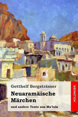 Neuaramäische Märchen Und Andere Texte Aus Ma'lula