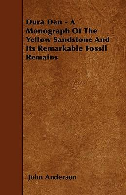 Dura Den - A Monograph Of The Yellow Sandstone And Its Remarkable Fossil Remains