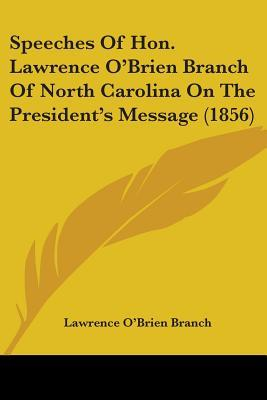 Speeches Of Hon. Lawrence O'Brien Branch Of North Carolina On The President's Message