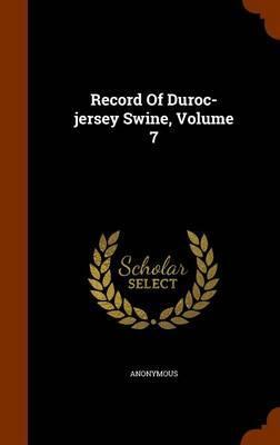 Record of Duroc-Jersey Swine, Volume 7
