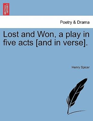 Lost and Won, a play in five acts [and in verse].