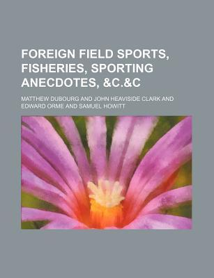 Foreign Field Sports, Fisheries, Sporting Anecdotes, C.&C