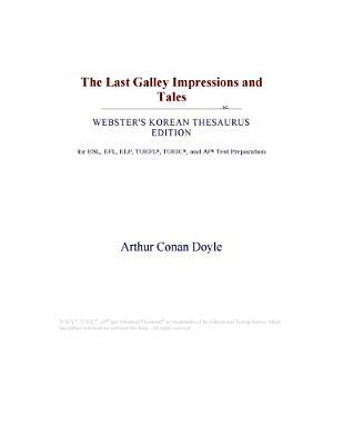 The Last Galley Impressions and Tales (Webster's Korean Thesaurus Edition)