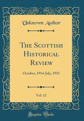 The Scottish Historical Review, Vol. 12