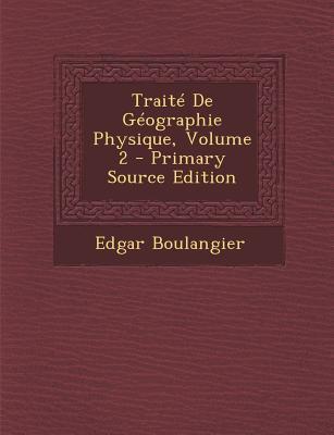 Traite de Geographie Physique, Volume 2 (Primary Source)