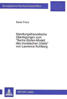 Handlungstheoretische Ueberlegungen Zum -Sechs-Stufen-Modell Des Moralischen Urteils- Von Lawrence Kohlberg