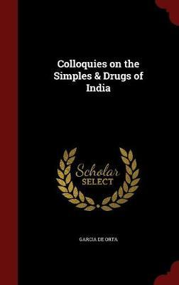 Colloquies on the Simples & Drugs of India
